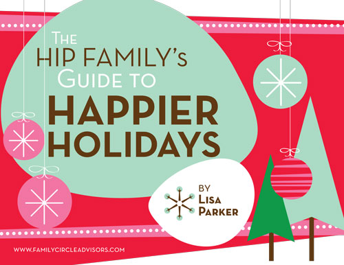 The Hip Family's Guide to Happier Holidays by Lisa Parker